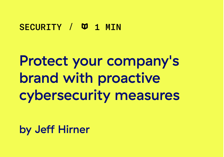 Read this post: Protect your company's brand with proactive cybersecurity measures