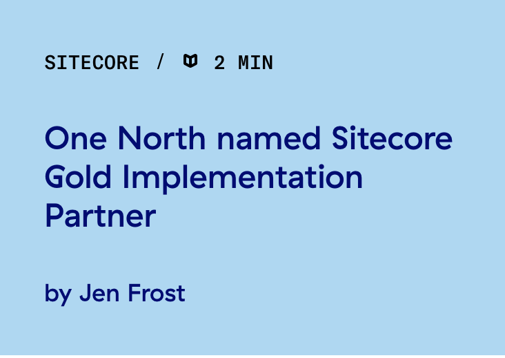 Read this post: One North named Sitecore Gold Implementation Partner